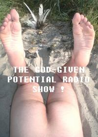 THE GOD GIVEN POTENTIAL RADIO SHOW